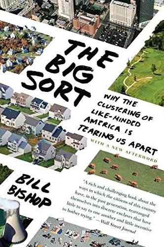 [(The Big Sort : Why the Clustering of Like-Minded America Is Tearing Us Apart)] [By (author) Bill Bishop ] published on (May, 2009)