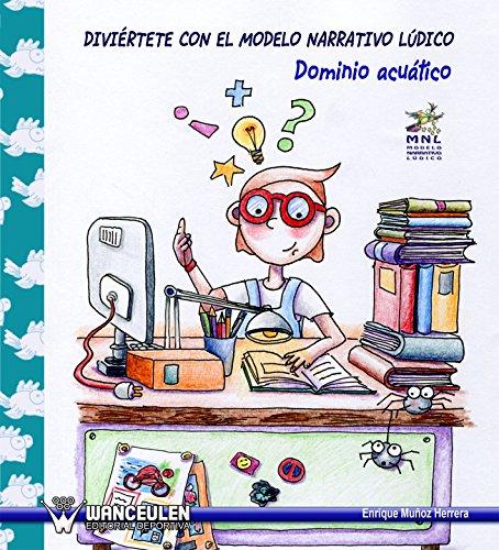 Modelo narrativo ludico: Diviertete con el modelo narrativo ludico: Dominio acuatico por Enrique Muñoz Herrera