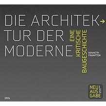 Die Architektur der Moderne: Eine kritische Baugeschichte 1750 - 2010