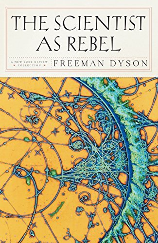 The Scientist as Rebel (New York Review Books) by Dyson, Freeman (2008) Paperback
