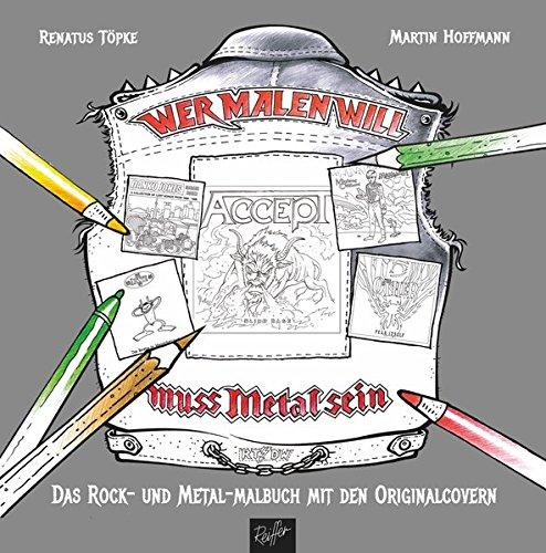 Wer malen will, muss Metal sein!: Das Rock- und Metal-Malbuch mit den Original-Covern