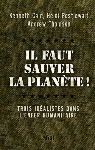 Il faut sauver la planète ! : Trois idéalistes dans l'enfer humanitaire