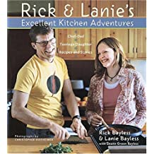 Rick & Lanie's Excellent Kitchen Adventures: Recipes and Stories