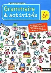 Grammaire & Activités 6e : Edition spéciale pour le professeur