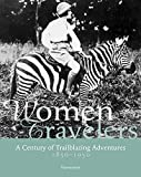 Women Travelers: A Century of Trailblazing Adventures 1850-1950