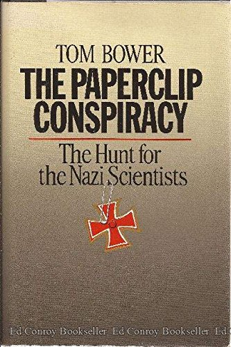 The Paperclip Conspiracy: The Hunt for the Nazi Scientists