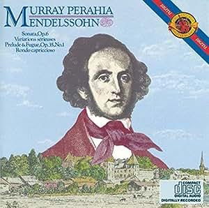 Mendelssohn : Sonate pour piano, Op. 6 - Prélude et Fugue, Op. 35 n° 1 - Variations sérieuses - Rondo capriccioso