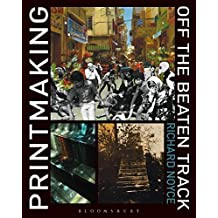 Printmaking Off the Beaten Track by Noyce, Richard (2014) Hardcover