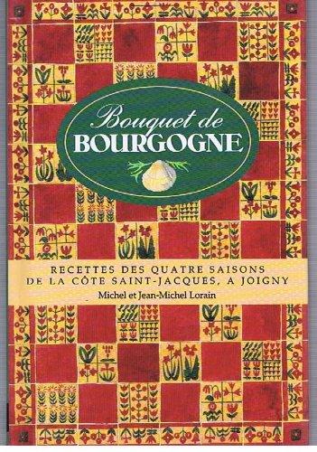 Bouquet de Bourgogne : Recettes des quatre saisons de La Côte Saint-Jacques, à Joigny par J-M Lorain