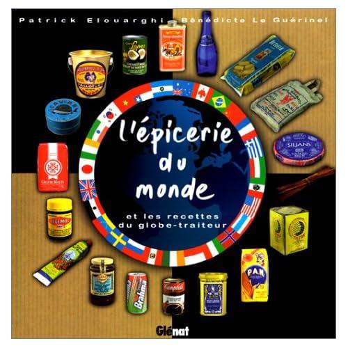 L'épicerie du monde : Et les recettes du globe-traiteur