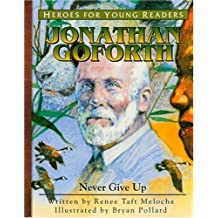 Jonathan Goforth: Never Give Up (Heroes for Young Readers) by Renee Meloche (2004-05-01)