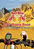 GPS Praxis Book Garmin GPSMAP64 Series: The practical way - For bikers, hikers & alpinists (GPS Praxis Books by Red Bike