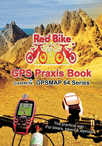 GPS Praxis Book Garmin GPSMAP64 Series: The practical way - For bikers, hikers & alpinists (GPS Praxis Books by Red Bike (english) 1) (English Edition) -