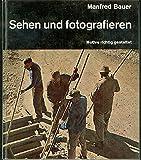 Manfred Bauer: Sehen und fotografieren - Motive richtig gestalten