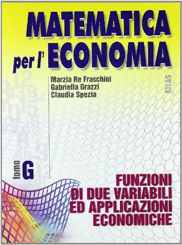 Matematica per l'economia. Modulo G: Funzioni di due variabili ed applicazioni economiche. Per gli Ist. Tecnici commerciali: 3