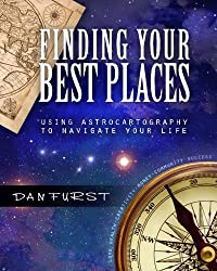Finding Your Best Places: Using Astrocartography to Navigate Your Life (Best Places Astrocartography) (Volume 1) by Dan Furst (2015-08-12)
