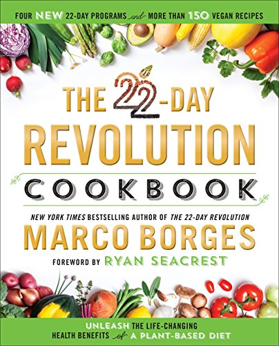 The 22-Day Revolution Cookbook: The Ultimate Resource for Unleashing the Life-Changing Health Benefits of a Plant-Based Diet -