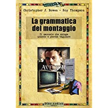 La grammatica del montaggio. Il manuale che spiega quando e perché tagliare (Taccuini)