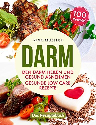 Darm: Den Darm heilen und gesund abnehmen: Gesunde Low Carb Rezepte ...