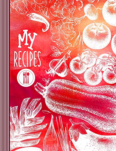 My Recipes: Blank Recipe Book To Write In - Large Custom Cookbook And Baking Journal - Stylish Red White Vegetables Food Art Graphic Design Illustration (Notebook Rezept Schreiben)