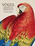 Vögel - Geschichte und Meisterwerke der Vogelillustration: Schätze aus der Bibliothek des Natural History Museum, London - Jonathan Elphick