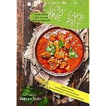 Low Carb One Pot Pasta Meals All-in-one Eintopf Rezepte Diät Kochbuch für Mittagessen Abendessen: Gesund abnehmen - Wenig Kohlenhydrate (German Edition)