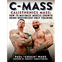 C-Mass: Calisthenics Mass: How to Maximize Muscle Growth Using Bodyweight-Only Training (English Edition)
