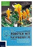 Roboter mit Raspberry Pi: Mit Motoren, Sensoren, LEGO und Elektronik eigene Roboter mit dem Pi bauen, die Spaß machen und Ihnen lästige Aufgaben abnehmen.: ... bauen, die Ihnen lästige Aufgaben abnehmen