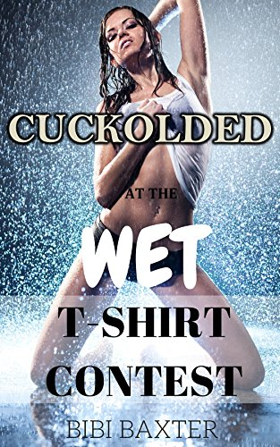 Cuckolded at the Wet T-Shirt Contest: The Gang of Alphas (English Edition) (Contests Wet T-shirts)