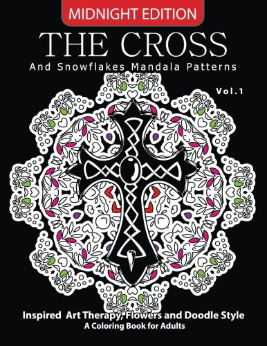 The Cross and Snowflake Mandala Patterns Midnight Edition Vol.1: Inspried Art Therapy, Flower and Doodle Style (Cross Midnight Edition) -