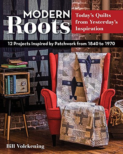 Modern Roots - Today's Quilts from Yesterday's Inspiration: 12 Projects Inspired by Patchwork from 1840 to 1970 (English Edition)