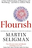 Flourish: A New Understanding of Happiness and Well-Being - and How To Achieve Them: A New Understanding of Happiness and Wellbeing: The practical ... psychology to make you happier and healthier