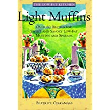 Light Muffins: Over 60 Recipes for Sweet and Savory Low-Fat Muffins and Spreads (Low-Fat Kitchen)