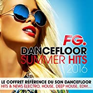 Dancefloor Summer Hits 2016 (by FG) Le coffret référence du son dancefloor: Hits & News Electro, Deep House, House, EDM...