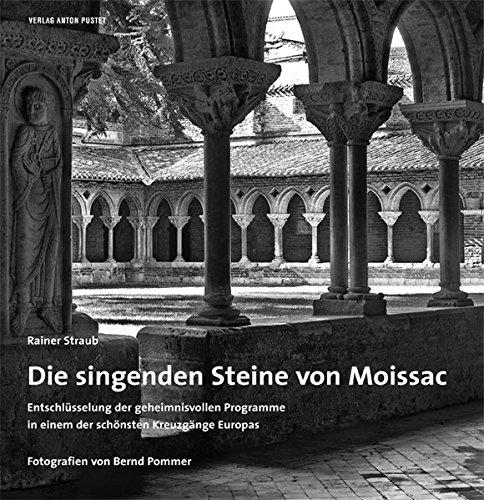 Die singenden Steine von Moissac. Entschlüsselung der geheimnisvollen Programme in einem der schönsten Kreuzgänge Europas