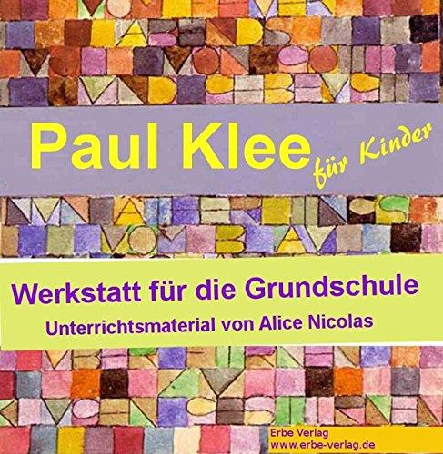 Paul Klee für Kinder: Kunst Werkstatt, Unterrichtsmaterial, Kopiervorlagen für die Grundschule und Sek.1 (101 Seiten)