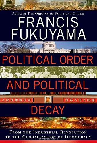 Political Order and Political Decay: From the Industrial Revolution to the Globalization of Democracy por Francis Fukuyama