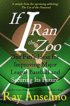 Ray Anselmo - If I Ran the Zoo: One Fan's Ideas for Improving Major League Baseball and Securing Its Future