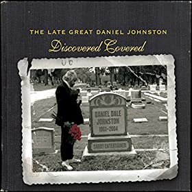 The Late Great Daniel Johnston: Discovered Covered