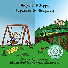 Maya & Filippo Separate in Skagway: Alaska Stories for Children (Maya & Filippo Adventure and Education for Kids Book 5)