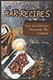 DIY Bar Recipes: Easy and Delicious Homemade Bar Cookbook