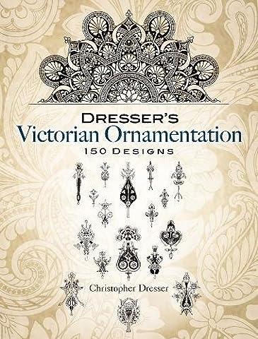 Dresser's Victorian Ornamentation: 150 Designs (Dover Pictorial