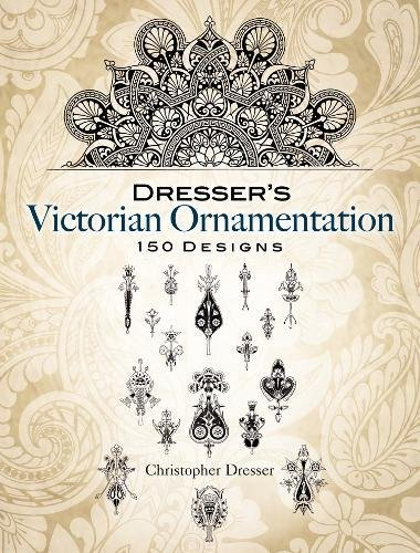 Dresser's Victorian Ornamentation: 150 Designs (Dover Pictorial Archives) (Dover Pictorial Archive Series) Christopher Dresser