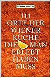 111 Orte der Wiener Küche, die man erlebt haben muss