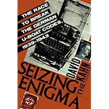 Seizing the Enigma: The Race to Break the German U-Boats Codes, 19391943