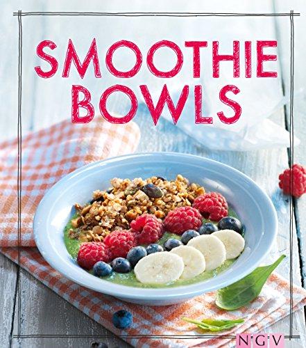 Smoothie Bowls: Das Rezeptbuch (Iss Dich gesund!)