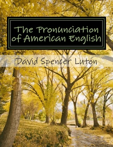 The Pronunciation of American English: la pronunciación del inglés estadounidense por David Spencer Luton