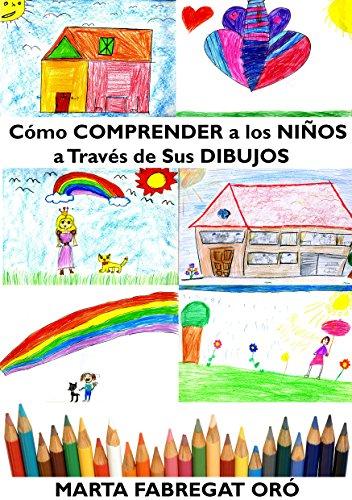 Cómo comprender a los niños a través de sus dibujos: Cómo comprender a los niños a través de sus dibujos