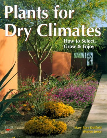 Plants For Dry Climates: How to Select, Grow & Enjoy by Mary Rose Duffield (2000-04-21)