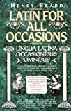 Cover of: Latin for All Occasions: Lingua Latina Occasionibus Omnibus | Henry Beard